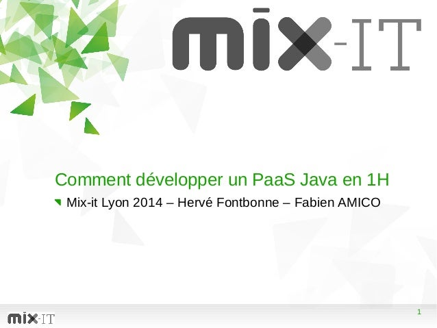 1 Comment développer un PaaS Java en 1H Mix-it Lyon 2014 – Hervé Fontbonne – Fabien AMICO