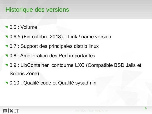 10 LibreOffice Productivity Suite 10 Historique des versions 0.5 : Volume 0.6.5 (Fin octobre 2013) : Link / name version 0...