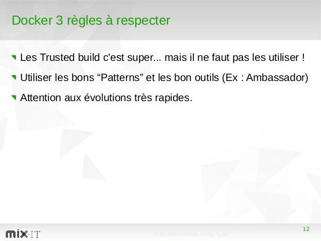 12 LibreOffice Productivity Suite 12 Docker 3 règles à respecter Les Trusted build c'est super... mais il ne faut pas les ...