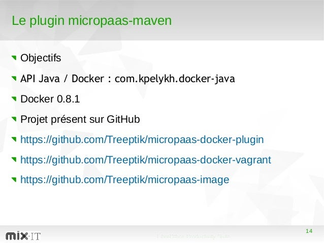 14 LibreOffice Productivity Suite 14 Le plugin micropaas-maven Objectifs API Java / Docker: com.kpelykh.docker-java Docke...