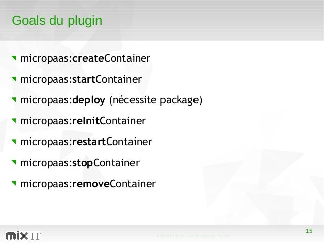 15 LibreOffice Productivity Suite 15 Goals du plugin micropaas:createContainer micropaas:startContainer micropaas:deploy (...