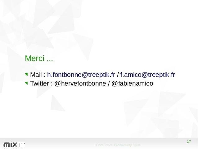 17 LibreOffice Productivity Suite 17 Merci ... Mail : h.fontbonne@treeptik.fr / f.amico@treeptik.fr Twitter : @hervefontbo...