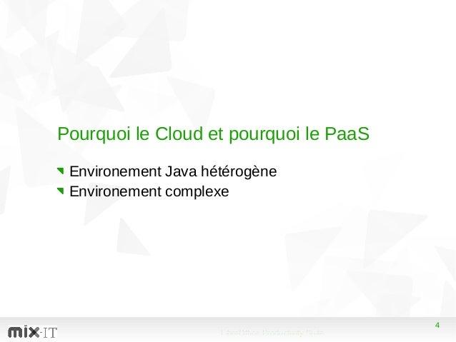 4 LibreOffice Productivity Suite 4 Pourquoi le Cloud et pourquoi le PaaS Environement Java hétérogène Environement complexe