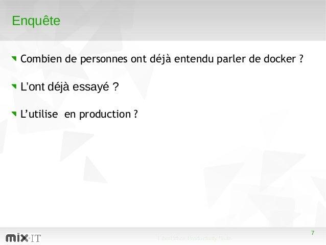 7 LibreOffice Productivity Suite 7 Enquête Combien de personnes ont déjà entendu parler de docker ? L'ont déjà essayé ? L'...