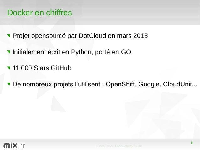 8 LibreOffice Productivity Suite 8 Docker en chiffres Projet opensourcé par DotCloud en mars 2013 Initialement écrit en Py...