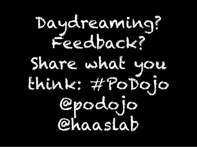 Daydreaming? Feedback? Share what you think: #PoDojo @podojo @haaslab
