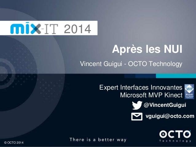 Après les NUI© OCTO 2014 Après les NUI Vincent Guigui - OCTO Technology Expert Interfaces Innovantes Microsoft MVP Kinect ...