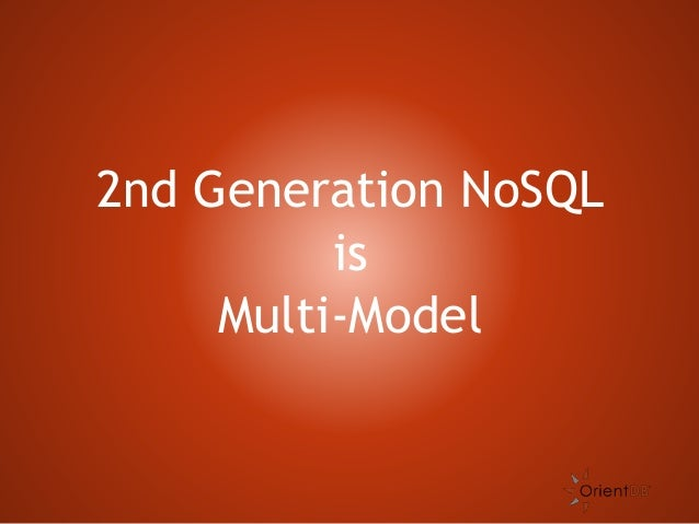 OrientDB - the 2nd generation of (Multi-Model) NoSQL