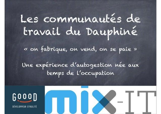 Les communautés de travail du Dauphiné « on fabrique, on vend, on se paie » Une expérience d'autogestion née aux temps de ...