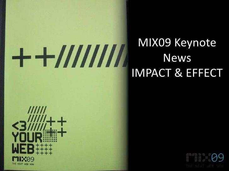 MIX09 Keynote      News IMPACT & EFFECT