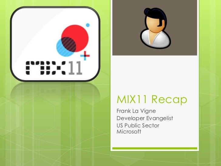 MIX11 Recap<br />Frank La Vigne<br />Developer Evangelist<br />US Public Sector Microsoft<br />