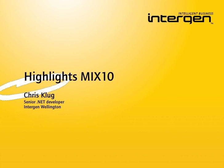 Highlights MIX10<br />Chris Klug<br />Senior .NET developer<br />Intergen Wellington<br />