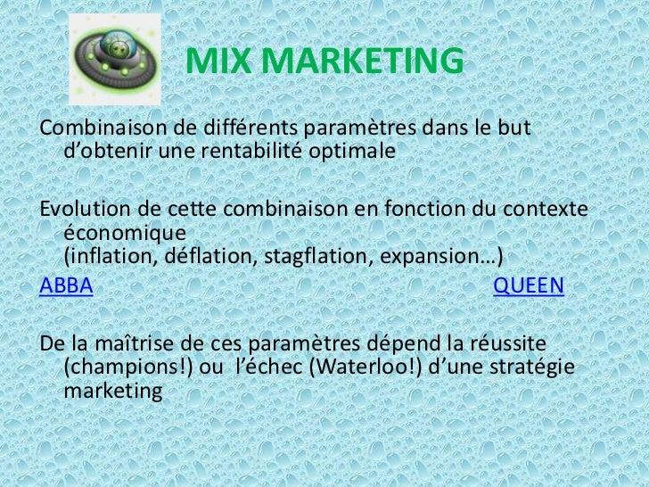 MIX MARKETINGCombinaison de différents paramètres dans le but  d'obtenir une rentabilité optimaleEvolution de cette combin...