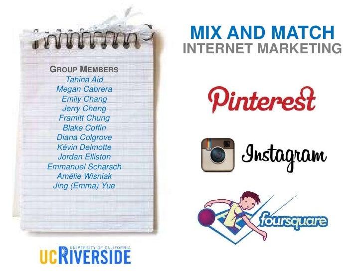 MIX AND MATCH                    INTERNET MARKETINGGROUP MEMBERS     Tahina Aid  Megan Cabrera    Emily Chang    Jerry Che...
