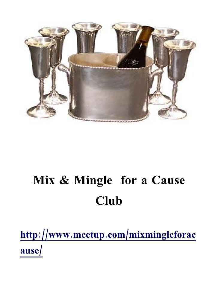 Mix & Mingle for a Cause                Club  http://www.meetup.com/mixmingleforac ause/