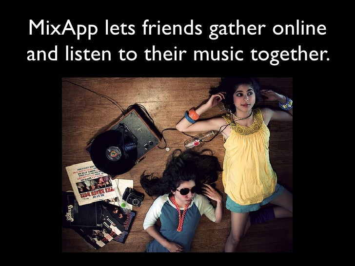 MixApp lets friends gather online and listen to their music together.
