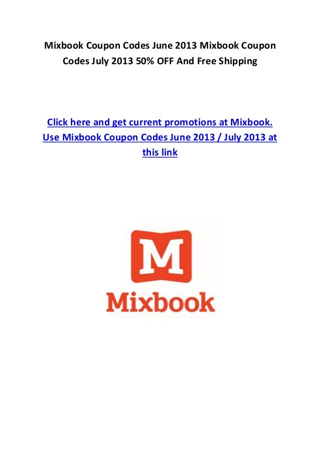 Mixbook Coupon Codes June 2013 Mixbook CouponCodes July 2013 50% OFF And Free ShippingClick here and get current promotion...