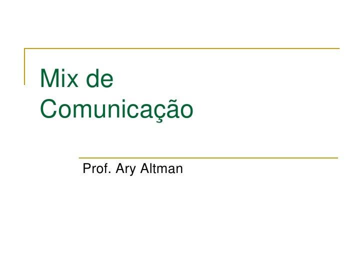 Mix deComunicação   Prof. Ary Altman