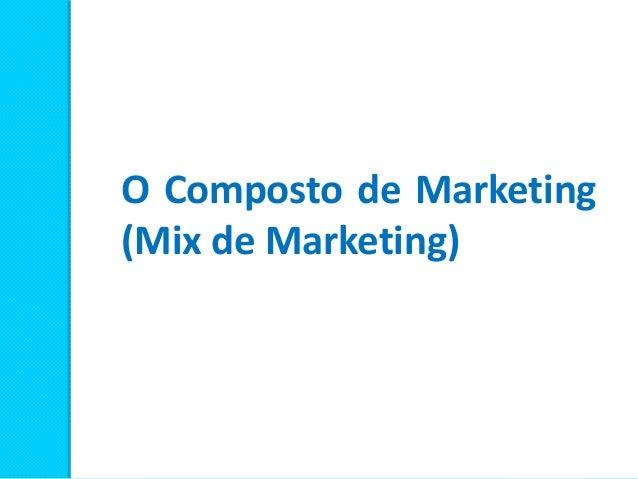 O Composto de Marketing (Mix de Marketing)