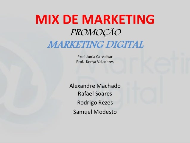 MIX DE MARKETING PROMOÇÃO MARKETING DIGITAL Prof. Junia Carvalhar Prof. Kenya Valadares Alexandre Machado Rafael Soares Ro...