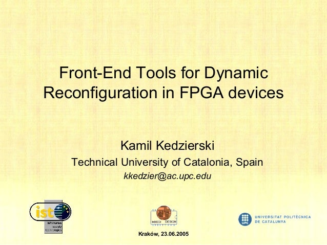 Front-End Tools for Dynamic Reconfiguration in FPGA devices Kamil Kedzierski Technical University of Catalonia, Spain kked...