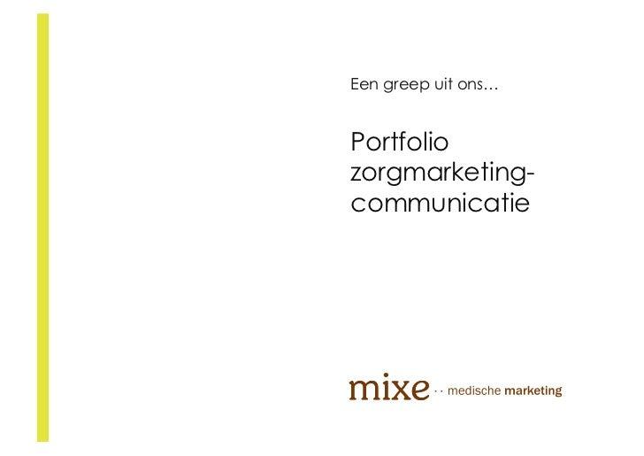 Een greep uit ons…   Portfolio zorgmarketing- communicatie