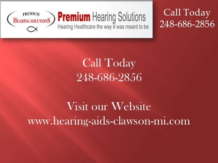 Call Today<br />248-686-2856<br />Call Today<br />248-686-2856<br />Visit our Website<br />www.hearing-aids-clawson-mi.com...