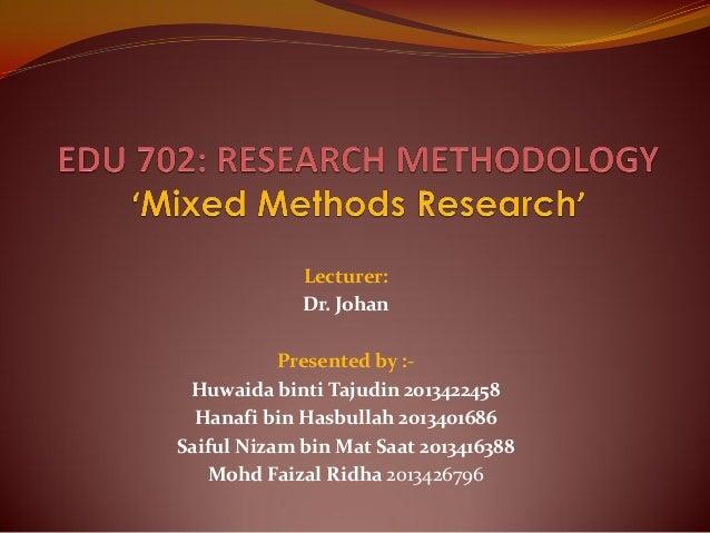 Lecturer: Dr. Johan Presented by :Huwaida binti Tajudin 2013422458 Hanafi bin Hasbullah 2013401686 Saiful Nizam bin Mat Sa...
