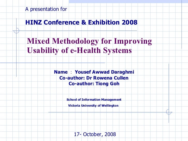 Mixed Methodology for Improving Usability of e-Health Systems Name : Yousef Awwad Daraghmi Co-author: Dr Rowena Cullen Co-...