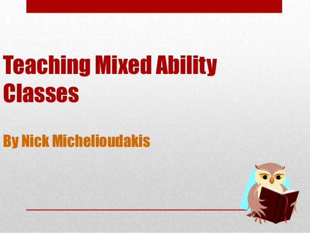 Teaching Mixed Ability Classes By Nick Michelioudakis
