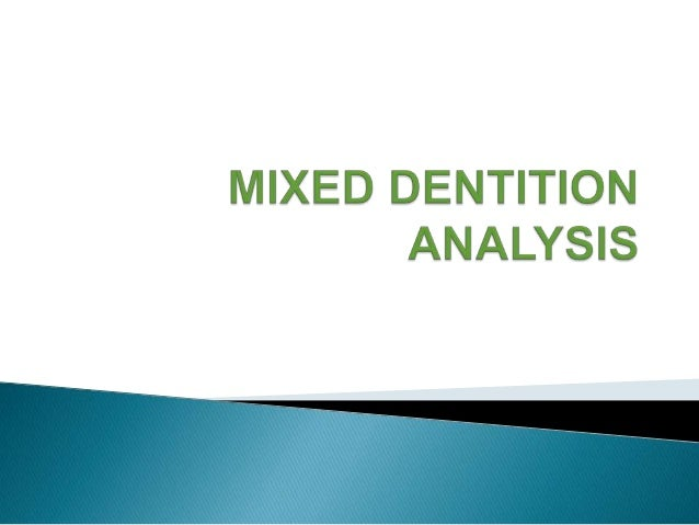 1.Introduction2.Classification3.Mixed dentition analysis1.     Space analysis     Mixed dentition period4.Analysis based ...