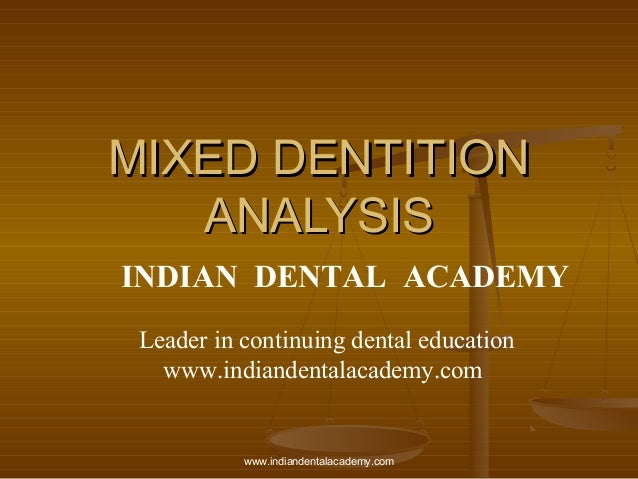 MIXED DENTITIONMIXED DENTITION ANALYSISANALYSIS INDIAN DENTAL ACADEMY Leader in continuing dental education www.indiandent...