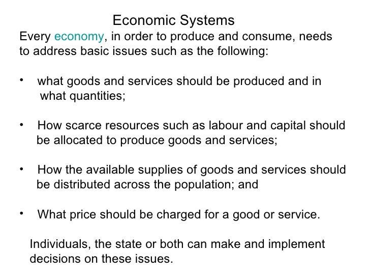 <ul><li>Economic Systems </li></ul><ul><li>Every  economy , in order to produce and consume, needs  </li></ul><ul><li>to a...