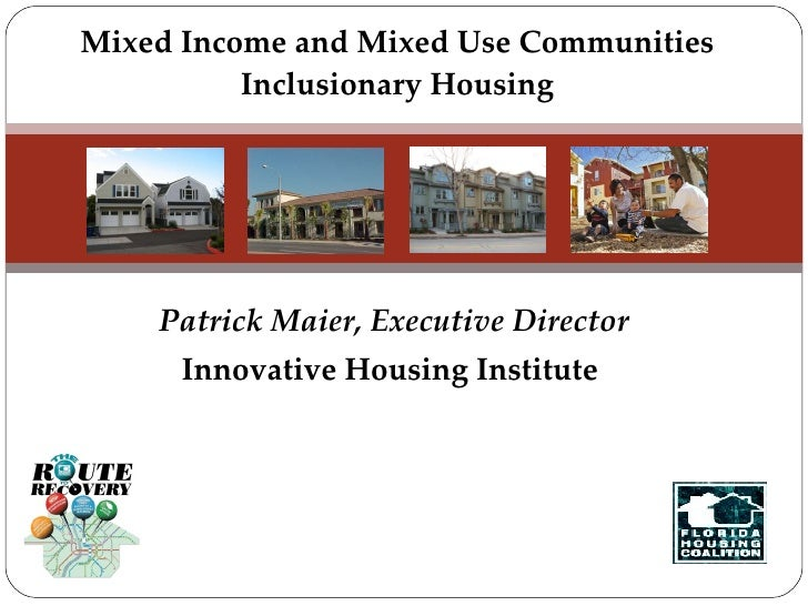 Patrick Maier, Executive Director Innovative Housing Institute  Mixed Income and Mixed Use Communities Inclusionary Housing