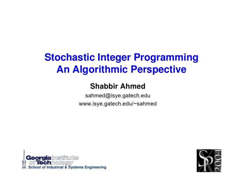 Stochastic Integer Programming           An Algorithmic Perspective                                  Shabbir Ahmed        ...