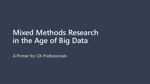 Mixed Methods Research in the Age of Big Data A Primer for UX Professionals