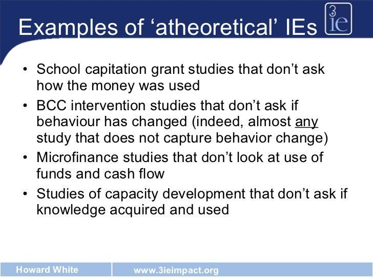 Examples of 'atheoretical' IEs <ul><li>School capitation grant studies that don't ask how the money was used </li></ul><ul...