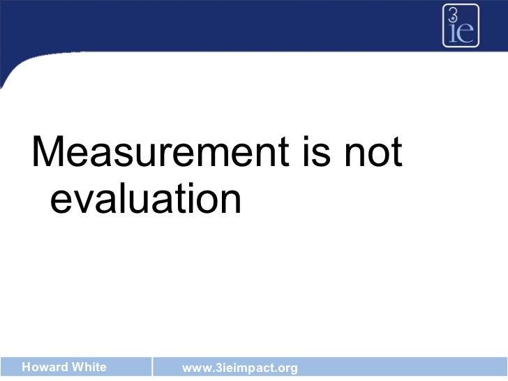 <ul><li>Measurement is not evaluation </li></ul>