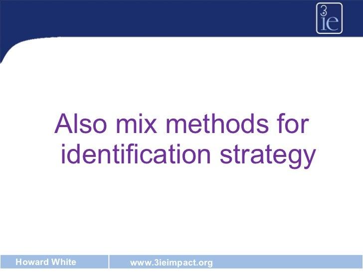 <ul><li>Also mix methods for identification strategy </li></ul>