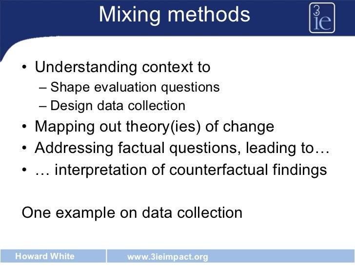 Mixing methods <ul><li>Understanding context to </li></ul><ul><ul><li>Shape evaluation questions </li></ul></ul><ul><ul><l...