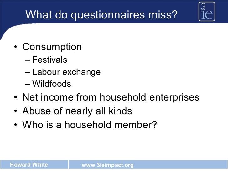 What do questionnaires miss? <ul><li>Consumption </li></ul><ul><ul><li>Festivals </li></ul></ul><ul><ul><li>Labour exchang...