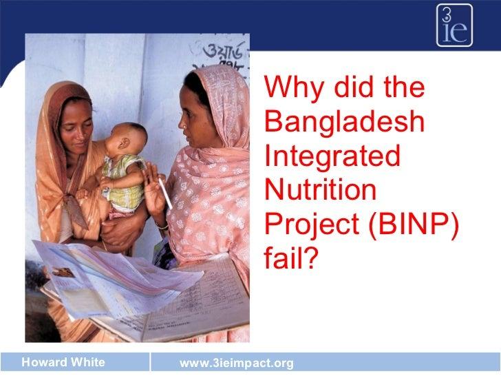 <ul><li>Why did the Bangladesh Integrated Nutrition Program (BINP) fail? </li></ul><ul><li>Why did the Bangladesh Integrat...