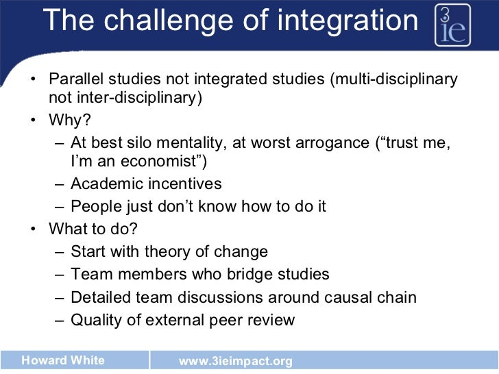The challenge of integration <ul><li>Parallel studies not integrated studies (multi-disciplinary not inter-disciplinary) <...