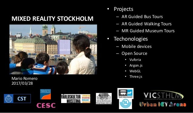 MIXED REALITY STOCKHOLM • Projects – AR Guided Bus Tours – AR Guided Walking Tours – MR Guided Museum Tours • Techonologie...