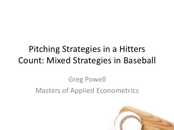 Pitching Strategies in a Hitters Count: Mixed Strategies in Baseball<br />Greg Powell<br />Masters of Applied Econometrics...