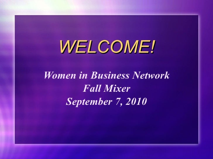 WELCOME! Women in Business Network Fall Mixer September 7, 2010