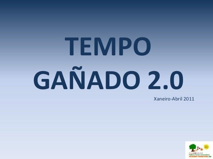 TEMPOGAÑADO 2.0        Xaneiro-Abril 2011