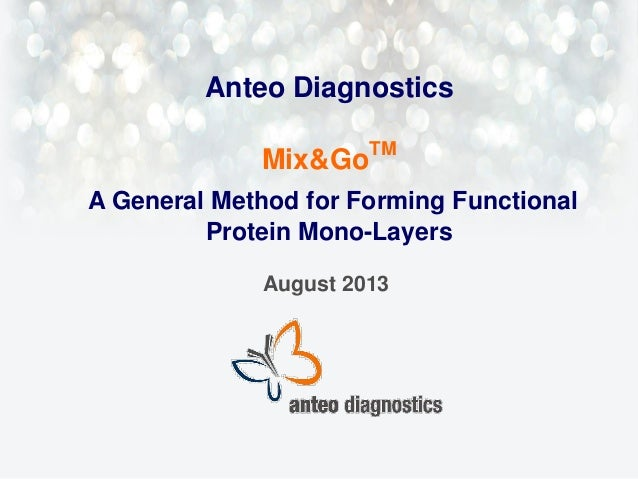 Anteo Diagnostics Mix&Go  TM  A General Method for Forming Functional Protein Mono-Layers August 2013