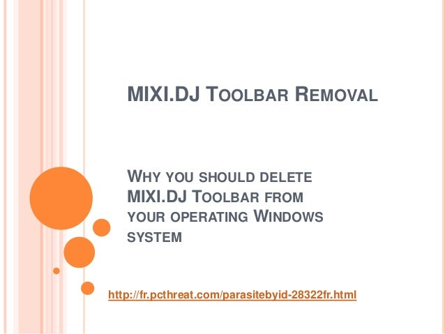 MIXI.DJ TOOLBAR REMOVAL   WHY YOU SHOULD DELETE   MIXI.DJ TOOLBAR FROM   YOUR OPERATING WINDOWS   SYSTEMhttp://fr.pcthreat...
