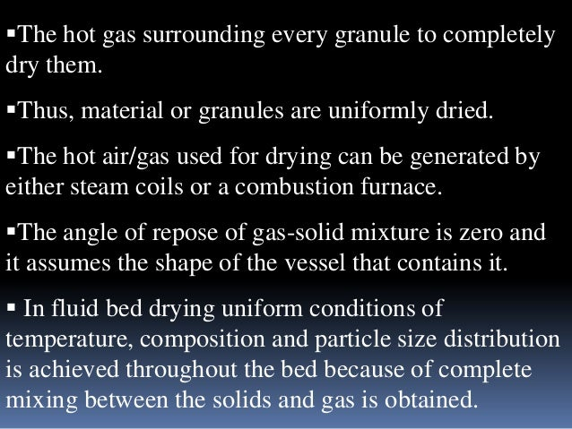 The hot gas surrounding every granule to completely dry them. Thus, material or granules are uniformly dried.  The hot ...
